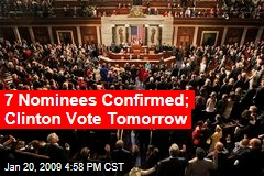 7 Nominees Confirmed; Clinton Vote Tomorrow