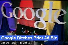 Google Ditches Print Ad Biz