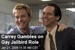Carrey Gambles on Gay Jailbird Role