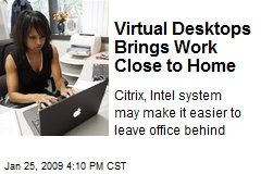 Virtual Desktops Brings Work Close to Home