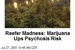 Reefer Madness: Marijuana Ups Psychosis Risk