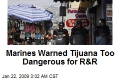 Marines Warned Tijuana Too Dangerous for R&R