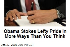 Obama Stokes Lefty Pride In More Ways Than You Think