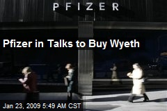 Pfizer in Talks to Buy Wyeth