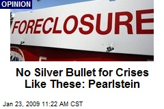No Silver Bullet for Crises Like These: Pearlstein