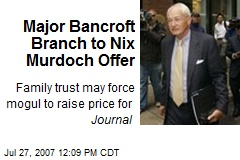 Major Bancroft Branch to Nix Murdoch Offer