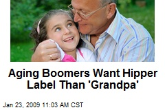 Aging Boomers Want Hipper Label Than 'Grandpa'