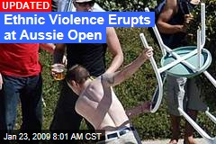Ethnic Violence Erupts at Aussie Open