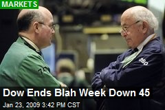 Dow Ends Blah Week Down 45