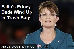 Palin's Pricey Duds Wind Up in Trash Bags