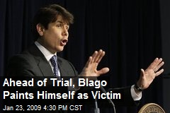 Ahead of Trial, Blago Paints Himself as Victim