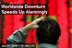 Worldwide Downturn Speeds Up Alarmingly