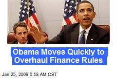 Obama Moves Quickly to Overhaul Finance Rules