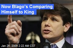 Now Blago's Comparing Himself to King