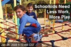 Schoolkids Need Less Work, More Play