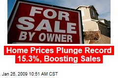 Home Prices Plunge Record 15.3%, Boosting Sales
