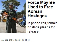 Force May Be Used to Free Korean Hostages