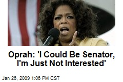 Oprah: 'I Could Be Senator, I'm Just Not Interested'