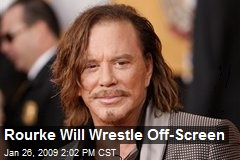 Rourke Will Wrestle Off-Screen