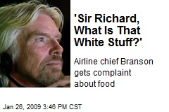 'Sir Richard, What Is That White Stuff?'