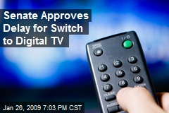 Senate Approves Delay for Switch to Digital TV