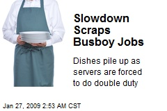 Slowdown Scraps Busboy Jobs
