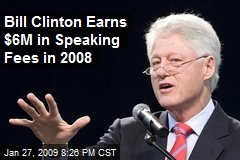 Bill Clinton Earns $6M in Speaking Fees in 2008