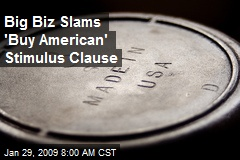 Big Biz Slams 'Buy American' Stimulus Clause