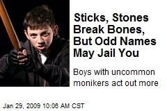 Sticks, Stones Break Bones, But Odd Names May Jail You