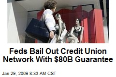 Feds Bail Out Credit Union Network With $80B Guarantee