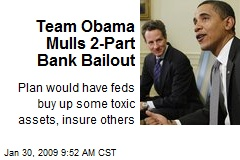 Team Obama Mulls 2-Part Bank Bailout