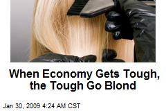 When Economy Gets Tough, the Tough Go Blond
