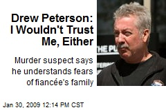 Drew Peterson: I Wouldn't Trust Me, Either
