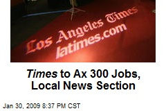 Times to Ax 300 Jobs, Local News Section