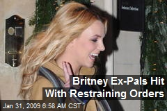 Britney Ex-Pals Hit With Restraining Orders