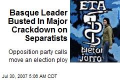 Basque Leader Busted In Major Crackdown on Separatists