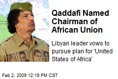 Qaddafi Named Chairman of African Union