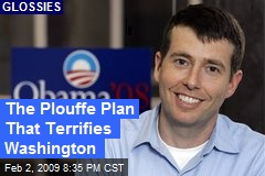 The Plouffe Plan That Terrifies Washington