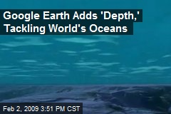 Google Earth Adds 'Depth,' Tackling World's Oceans