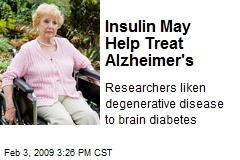 Insulin May Help Treat Alzheimer's