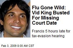 Flu Gone Wild: Vid King Busted For Missing Court Date