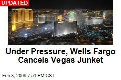 Under Pressure, Wells Fargo Cancels Vegas Junket