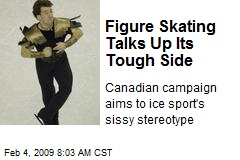 Figure Skating Talks Up Its Tough Side