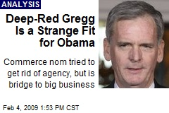 Deep-Red Gregg Is a Strange Fit for Obama