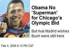 Obama No 'Superman' for Chicago's Olympic Bid