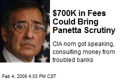 $700K in Fees Could Bring Panetta Scrutiny