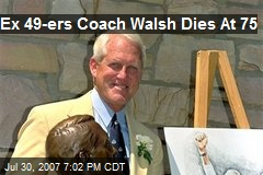 Ex 49-ers Coach Walsh Dies At 75