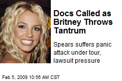 Docs Called as Britney Throws Tantrum