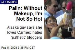 Palin: Without Makeup, I'm Not So Hot