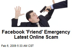 Facebook 'Friend' Emergency Latest Online Scam
